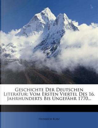 Geschichte Der Deutschen Literatur by Heinrich Kurz