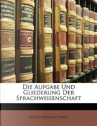Die Aufgabe Und Gliederung Der Sprachwissenschaft (German Edition) by Franz Nikolaus Finck