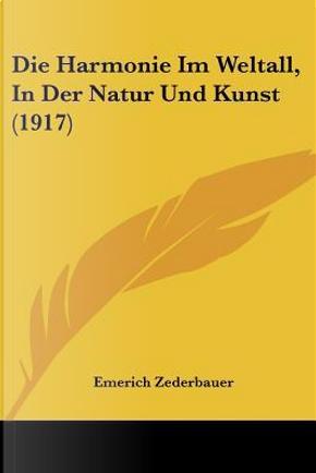 Die Harmonie Im Weltall, in Der Natur Und Kunst (1917) by Emerich Zederbauer