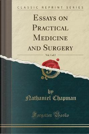 Essays on Practical Medicine and Surgery, Vol. 1 of 2 (Classic Reprint) by Nathaniel Chapman