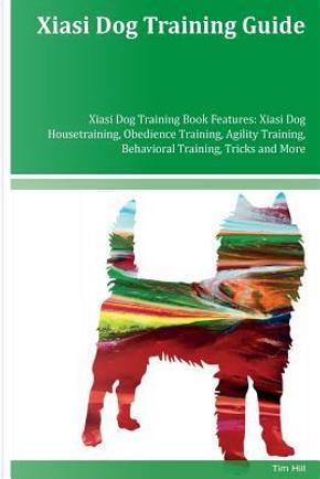 Xiasi Dog Training Guide by Tim Hill