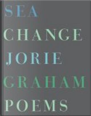 Sea Change by Jorie Graham