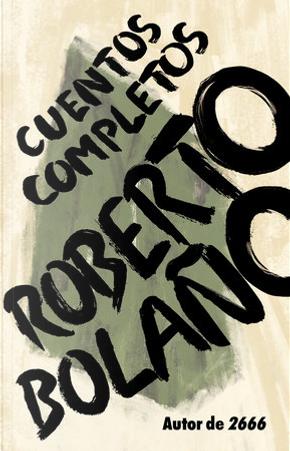 Cuentos completos by Roberto Bolano