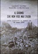 Il giorno che non vide mai l'alba by Fabrizio Galadini, Fulvio D'Amore, Marialuisa Rossi, Pietro Santoro