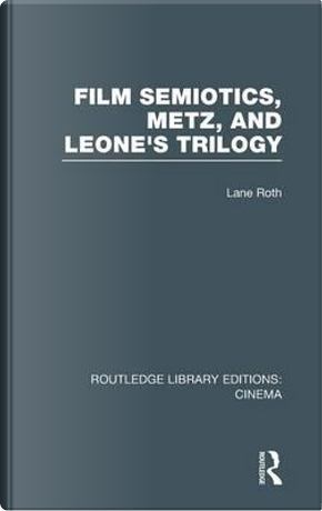 Film Semiotics, Metz, and Leone's Trilogy by Lane Roth