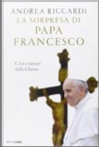 La sorpresa di papa Francesco by Andrea Riccardi