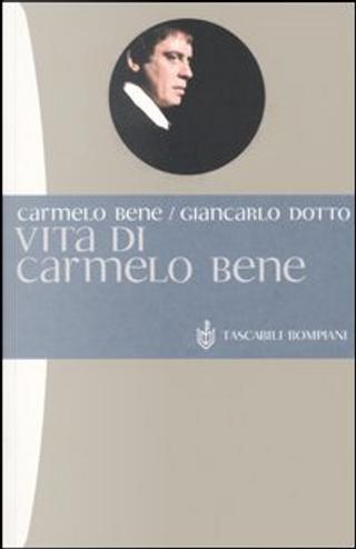 Vita di Carmelo Bene by Carmelo Bene, Giancarlo Dotto