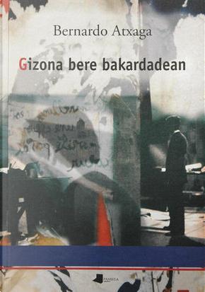 Gizona bere bakardadean by Bernardo Atxaga