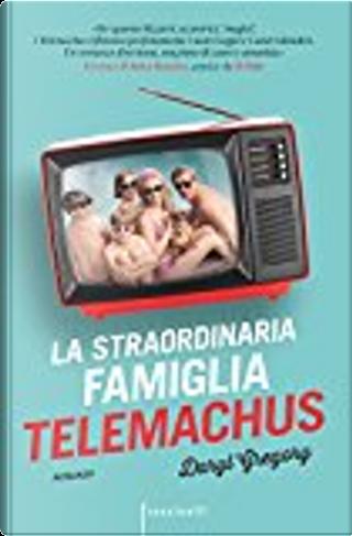La straordinaria famiglia Telemachus by Daryl Gregory