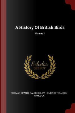A History of British Birds; Volume 1 by Thomas Bewick