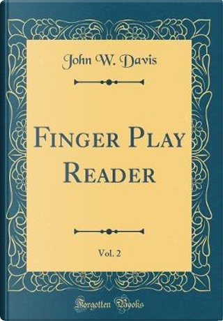 Finger Play Reader, Vol. 2 (Classic Reprint) by John W. Davis