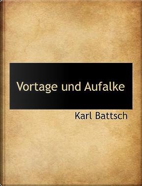 Vortage Und Aufalke by Karl Battsch
