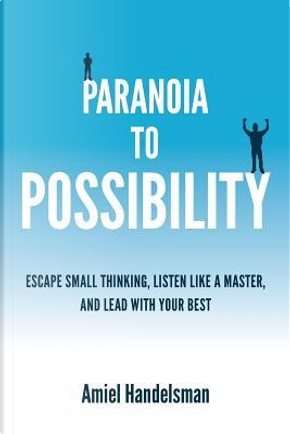 Paranoia to Possibility by Amiel Handelsman