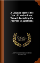 A Concise View of the Law of Landlord and Tenant, Including the Practice in Ejectment by Joseph Haworth Redman