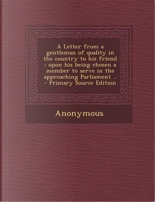 A Letter from a Gentleman of Quality in the Country to His Friend by ANONYMOUS