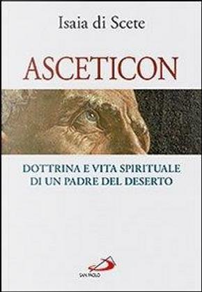 Asceticon. Dottrina e vita spirituale di un padre del deserto by Isaia Di Scete