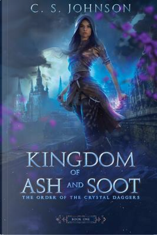 Kingdom of Ash and Soot by C S Johnson