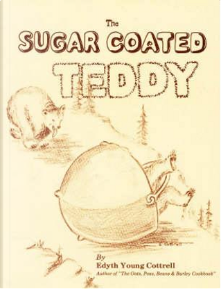The Sugar Coated Teddy by Edyth Young Cottrell