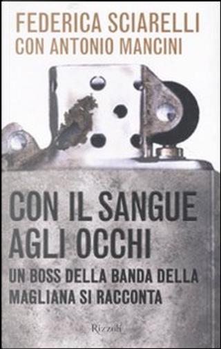 Con il sangue agli occhi by Antonio Mancini, Federica Sciarelli
