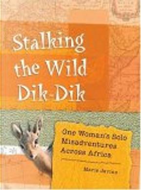 Stalking the Wild Dik-Dik by Marie Javins