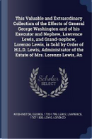 An This Valuable and Extraordinary Collection of the Effects of General George Washington and of His Executor and Nephew, Lawrence Lewis, and Grand-Ne by George Washington