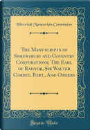 The Manuscripts of Shrewsbury and Coventry Corporations; The Earl of Radnor, Sir Walter Corbet, Bart., And Others (Classic Reprint) by Historical Manuscripts Commission