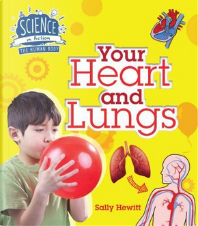 Your Heart and Lungs by Sally Hewitt