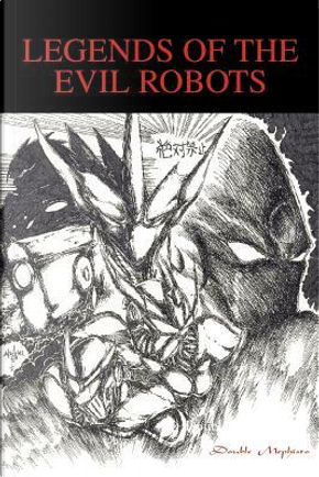Legends of the Evil Robots by Double Mephisto