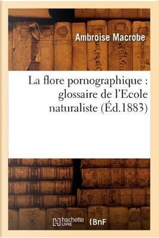 La Flore Pornographique by Macrobe a
