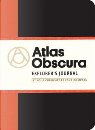 Atlas Obscura Explorer's Journal by Atlas Obscura