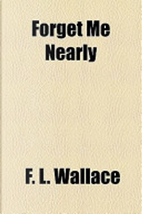 Forget Me Nearly by F. L. Wallace