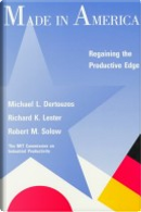 Made in America by Michael L. Dertouzos, Richard K. Lester, Robert M. Solow, The MIT Commission on Industrial Productivity