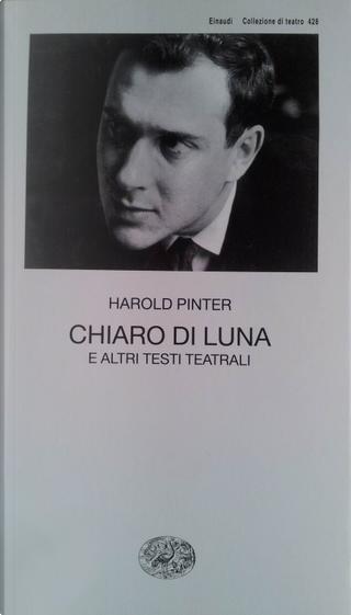 Chiaro di luna e altri testi teatrali by Harold Pinter