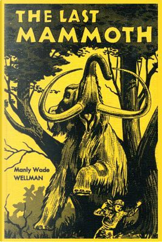 The Last Mammoth by Manly Wade Wellman