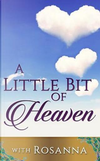 A Little Bit of Heaven by Rosanna Lo Meo-peachey