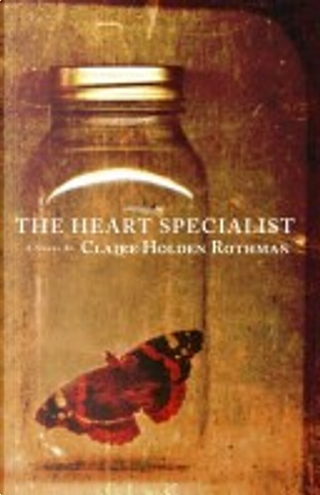 The Heart Specialist by Claire Holden Rothman