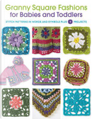 Granny Square Fashions for Babies and Toddlers by Creative Publishing international