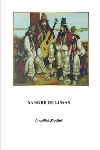 Sangre de Lunas by Ángel Ruiz Cediel