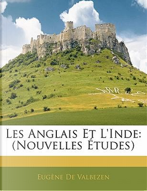 Les Anglais Et L'Inde by Eugne De Valbezen