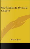 New Studies in Mystical Religion by Rufus M. Jones