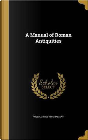 MANUAL OF ROMAN ANTIQUITIES by William 1806-1865 Ramsay