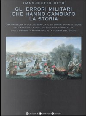 Gli errori militari che hanno cambiato la storia by Hans-Dieter Otto