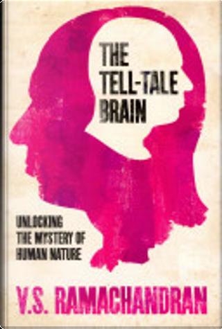 Tell-Tale Brain by V. S. Ramachandran