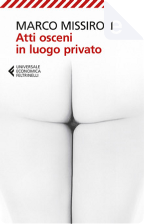 Atti osceni in luogo privato by Marco Missiroli