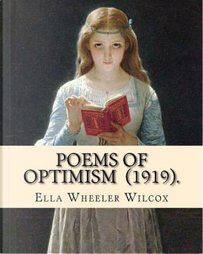 Poems of Optimism (1919). By by Ella Wheeler Wilcox