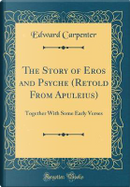 The Story of Eros and Psyche (Retold From Apuleius) by Edward Carpenter