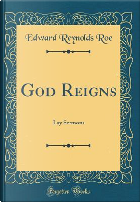 God Reigns by Edward Reynolds Roe