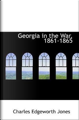 Georgia in the War, 1861-1865 by Charles Edgeworth Jones