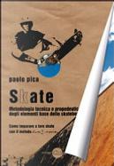 Skate. Metodologia, tecnica e propedeutica degli elementi base dello skateboard by Paolo Pica