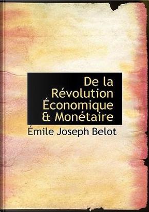 De La Revolution Economique a Monetaire by Emile Joseph Belot